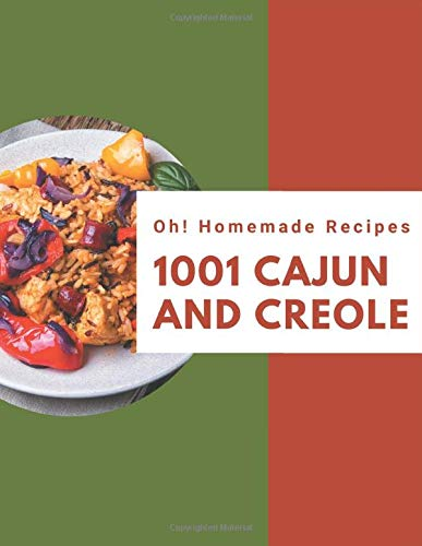 Oh! 1001 Homemade Cajun and Creole Recipes: A Homemade Cajun and Creole Cookbook for Effortless Meals
