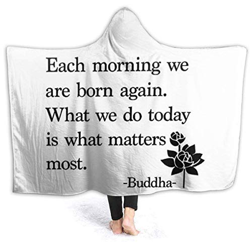 Each Morning We are Born Again. What We Do Today is What Matters Most - Bud-dha Hooded Blanket Flannel Throw Blanket for Couch Bed Sofa 80'x60'