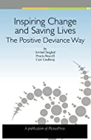 Inspiring Change and Saving Lives: The Positive Deviance Way by Arvind Singhal Prucia Buscell Curt Lindberg(2014-09-07)