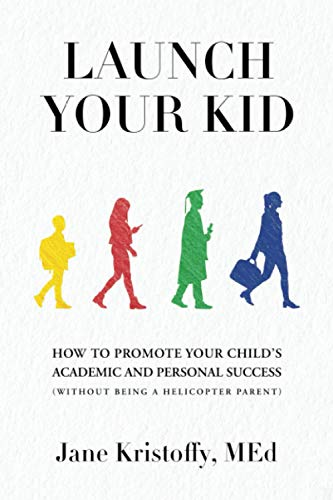 Compare Textbook Prices for Launch Your Kid: How to Promote Your Child's Academic and Personal Success without being a helicopter parent  ISBN 9781989716076 by Kristoffy MEd, Jane