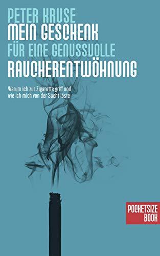 Mein Geschenk für eine genussvolle Raucherentwöhnung: Warum ich zur Zigarette griff und wie ich mich von der Sucht löste. Nichtrauchen schaffen und Nichtraucher bleiben