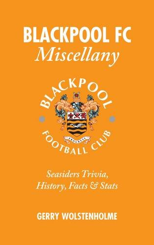 Blackpool FC Miscellany: Seasiders Trivia, History, Facts & Stats