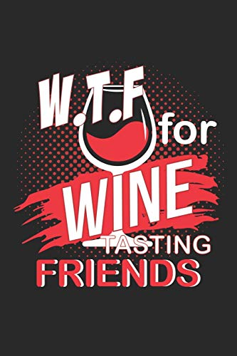 "W.T.F for Wine Tasting Friends: W.T.F for Wine Tasting Friends Notebook or Gift for Wine with 110 blank Guitar Tab Pages in 6""x 9"" Wine journal for drinking Notebook"