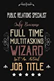 Public Relations Specialist Only Because Full Time Multitasking Wizard Isn't An Actual Job Title: Funny Appreciation ,Thank You , Retirement Gift and ... for Public Relations Specialist Birthday -  Independently published