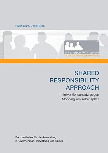 Shared Responsibility Approach. Mobbing-Intervention zum Stopp von Mobbing am Arbeitsplatz. Praxisleitfaden für die Anwendung in Unternehmen, Verwaltung und Schule