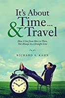 It's About Time ... & Travel: How I Got from Here to There, Not Always in a Straight Line