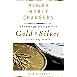 Modern Money Changers: The Sane Person's Guide to Gold and Silver in a Crazy World (English Edition)