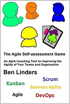 [Ben Linders]のThe Agile Self-assessment Game: An Agile Coaching Tool for Improving the Agility of Your Teams and Organization (English Edition)