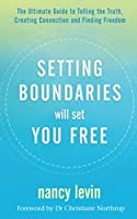 Setting Boundaries Will Set You Free: The Ultimate Guide to Telling the Truth, Creating Connection and Finding Freedom
