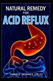NATURAL REMEDY FOR ACID REFLUX: Your Best Solution to Prevention, Treatment, Cures,