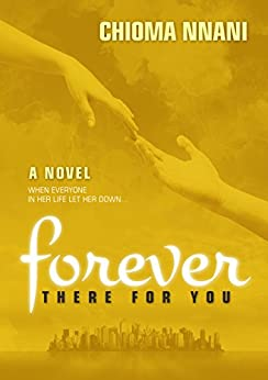 Forever There For You: When everyone in her life let her down ... by [Chioma Nnani]