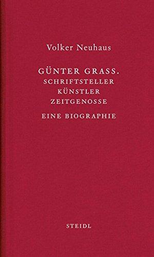 Günter Grass.: Schriftsteller - Künstler- Zeitgenosse Eine Biographie