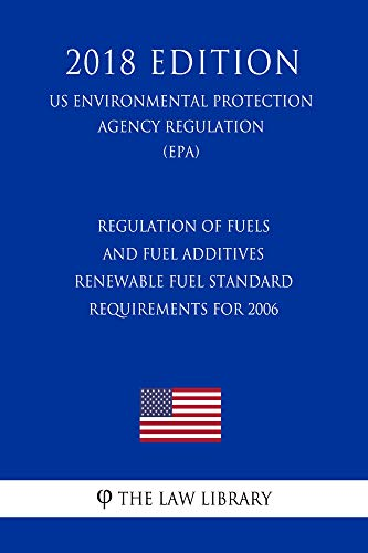 Regulation of Fuels and Fuel Additives - Renewable Fuel Standard Requirements for 2006 (US Environmental Protection Agency Regulation) (EPA) (2018 Edition) (English Edition)