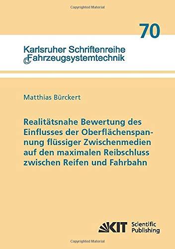 Realitätsnahe Bewertung des Einflusses der Oberflächenspannung flüssiger Zwischenmedien auf den maximalen Reibschluss zwischen Reifen und Fahrbahn (Karlsruher Schriftenreihe Fahrzeugsystemtechnik)