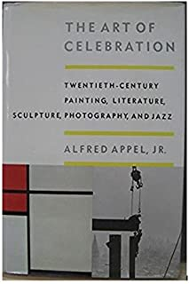 The Art of Celebration: Twentieth-Century Painting, Literature, Sculpture, Photography, and