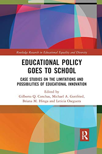 Compare Textbook Prices for Educational Policy Goes to School: Case Studies on the Limitations and Possibilities of Educational Innovation Routledge Research in Educational Equality and Diversity 1 Edition ISBN 9780367878450 by Conchas, Gilberto,Gottfried, Michael,Hinga, Briana,Oseguera, Leticia