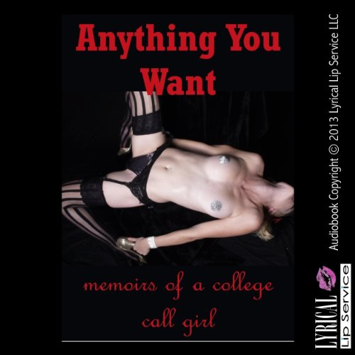 Anything You Want     Memoirs of a College Call Girl              By:                                                                                                                                 Sally Whitley                               Narrated by:                                                                                                                                 Jennifer Saucedo                      Length: 26 mins     3 ratings     Overall 3.0