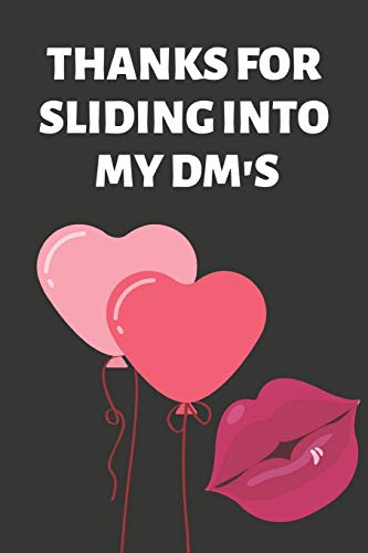 Thanks For Sliding into My DM's: Hilarious Funny Valentines Day Gifts for Him / Her ~ Lined Paperback Notebook