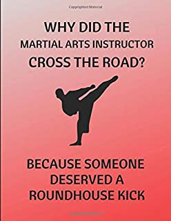 Why Did The Martial Arts Instructor Cross The Road? Because Someone Deserved A Roundhouse Kick: 2 in 1 Lined & Sketch Paper Notebook