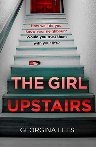 The Girl Upstairs: An absolutely gripping psychological thriller and debut novel with a jaw-dropping twist from a stunning new voice in crime fiction