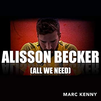 Alisson Becker (All We Need)
