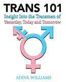 TRANS 101: Insight Into the Transmen of Yesterday, Today and Tomorrow