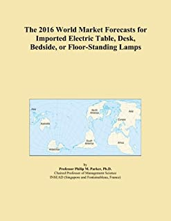 The 2016 World Market Forecasts for Imported Electric Table, Desk, Bedside, or Floor-Standing Lamps