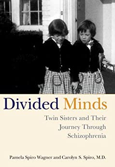 Divided Minds: Twin Sisters and Their Journey Through Schizophrenia by [Pamela Spiro Wagner, Carolyn Spiro]