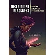 Distributed Blackness: African American Cybercultures (Critical Cultural Communication (9))
