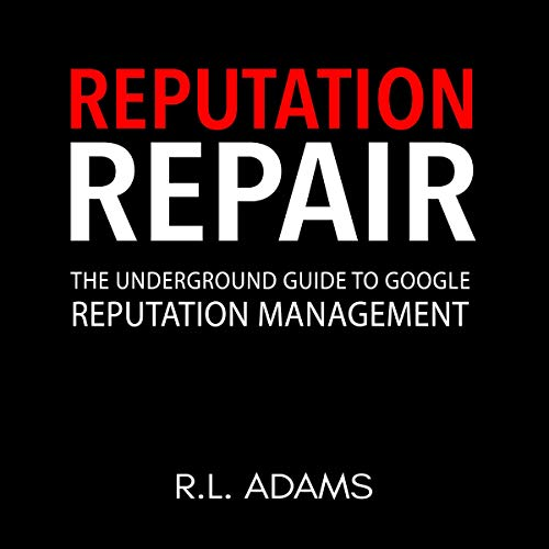 Reputation Repair: A Guide to Repairing, Building, and Protecting Your Personal or Business Reputation on the Web cover art