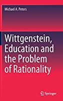 Wittgenstein, Education and the Problem of Rationality