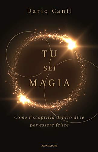 Tu Sei Magia: Come riscoprirla dentro di te per essere felice
