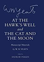 At the Hawk's Well and the Cat and the Moon: Manuscript Materials (Cornell Yeats)