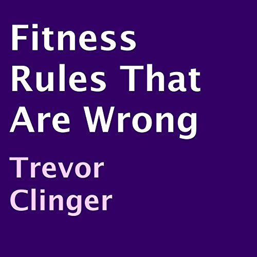 Fitness Rules That Are Wrong Audiobook By Trevor Clinger cover art