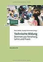 Technische Bildung: Stimmen aus Forschung, Lehre und Praxis