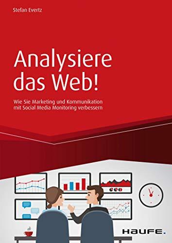 Analysiere das Web!: Wie Sie Marketing und Kommunikation mit Social Media Monitoring...