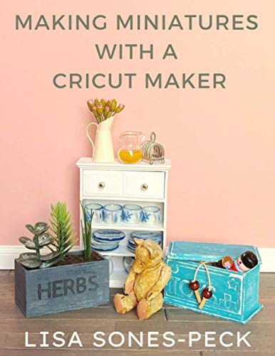 Compare Textbook Prices for Making Miniatures With A Cricut Maker  ISBN 9798559301464 by Sones-Peck, Lisa,Peck, Rod