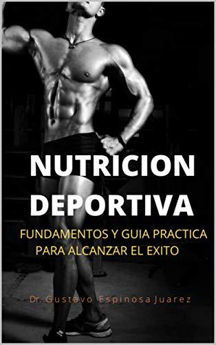 NUTRICIÓN DEPORTIVA: FUNDAMENTOS Y GUIA PRACTICA PARA ALCANZAR EL EXITO