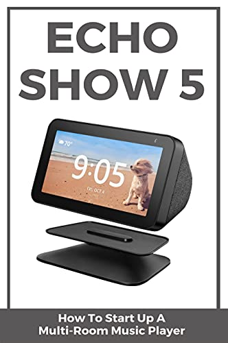 Echo Show 5: How To Start Up A Multi-Room Music Player: Echo Show 5 Prime Day (English Edition)