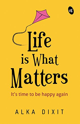 Life is What Matters (English Edition) eBook: Alka Dixit: Amazon.es: Tienda Kindle