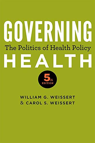 Compare Textbook Prices for Governing Health: The Politics of Health Policy fifth edition Edition ISBN 9781421428949 by Weissert, William G.,Weissert, Carol S.