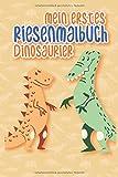 Mein erstes Riesenmalbuch Dinosaurier: Dinosaurier Malbuch ab 3 Jahre