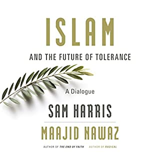 Islam and the Future of Tolerance     A Dialogue              By:                                                                                                                                 Sam Harris,                                                                                        Maajid Nawaz                               Narrated by:                                                                                                                                 Sam Harris,                                                                                        Maajid Nawaz                      Length: 3 hrs and 40 mins     2,329 ratings     Overall 4.7