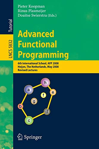 Advanced Functional Programming: 6th International School, AFP 2008, Heijen, the Netherlands, May 19-24, 2008, Revised Lectures: 5832 (Lecture Notes in Computer Science)