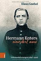 Hermann Enters Wandert Aus: Lebenserinnerungen (1846-1940). Beitrage Zur Geschichte Und Heimatkunde Des Wuppertals, Band 48