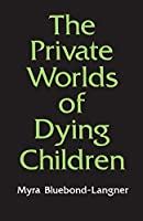 The Private Worlds of Dying Children (Princeton Paperbacks)