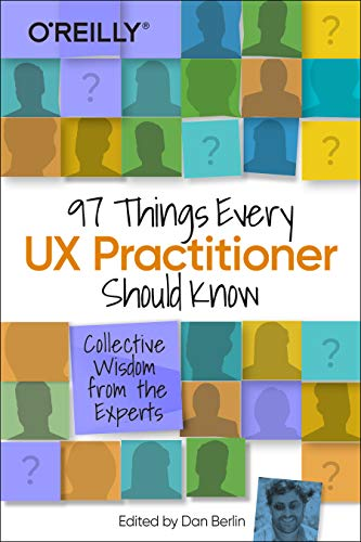 New 97 Things Every UX Practitioner Should Know: Collective Wisdom from the Experts