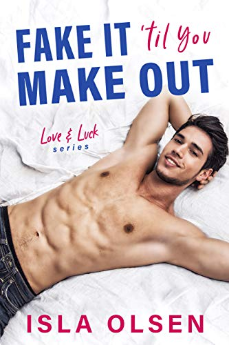 Fake it 'til You Make Out (Love & Luck Book 1) (English Edition)
