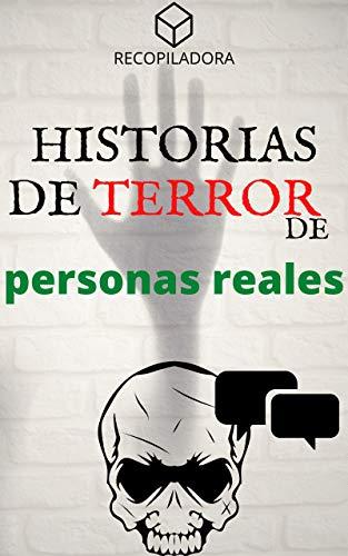 HISTORIAS DE TERROR DE PERSONAS REALES - RECOPILACIÓN DE TESTIMONIOS: Sucesos ocurridos en la vida real parte 1 (RECOPILADORA) (Spanish Edition)