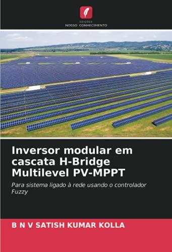Inversor modular em cascata H-Bridge Multilevel PV-MPPT: Para sistema ligado à rede usando o controlador Fuzzy